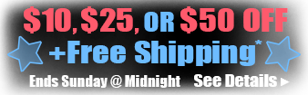 $10, $25, or $50 Off + Free Shipping*. Ends Sunday @ Midnight. See Details.